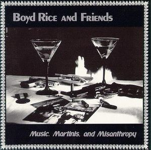 "Boyd Rice And Friends ‎– ""Music, Martinis, And Misanthropy"""